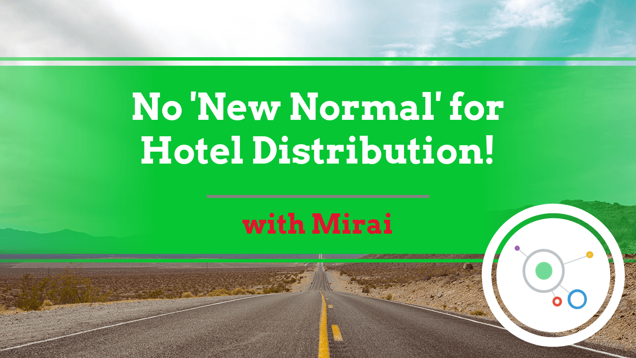 No New Normal for Hotel Distribution Time for Hoteliers to Decide